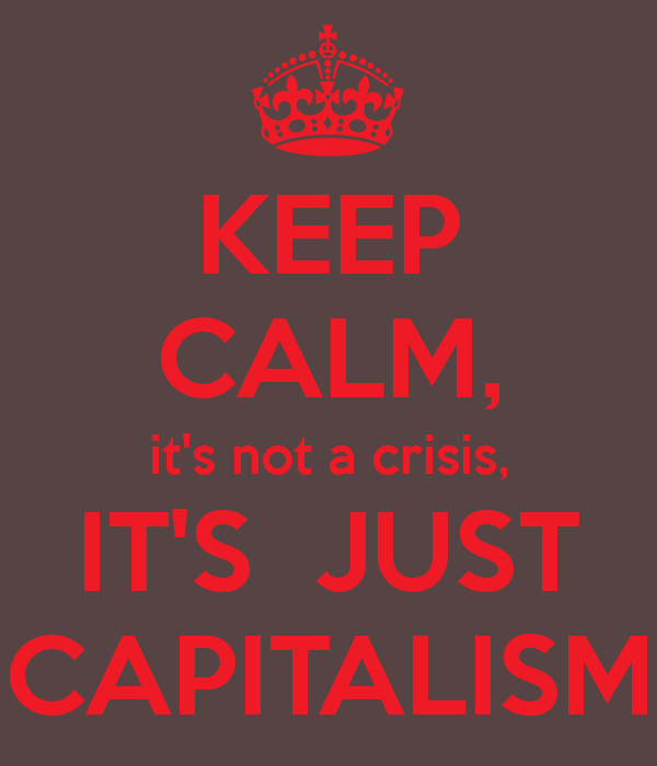 keep-calm-it-s-not-a-crisis-it-s-just-capitalism
